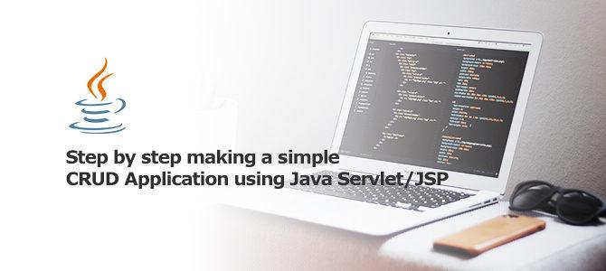 Step by step; making a simple CRUD Application using Java Servlet/JSP